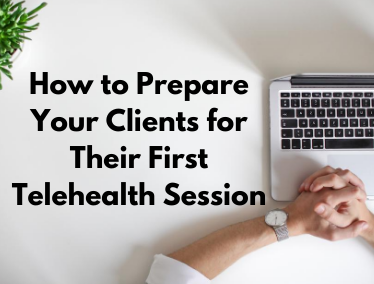 How to Prepare Your Clients for Their First Telehealth Session | Telehealth Resources for Therapists | Brighter Vision